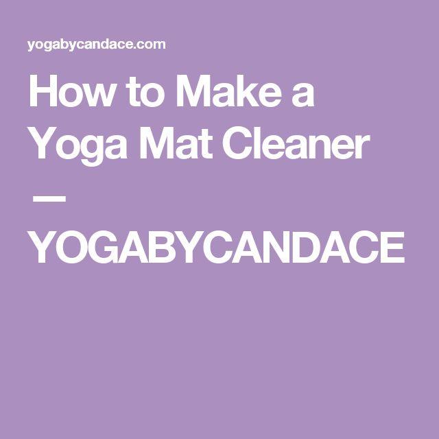 How to Make a Yoga Mat Cleaner — YOGABYCANDACE