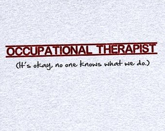 Occupational Therapy Explained Funny Novelty T Shirt Z13438 Sad, but true!