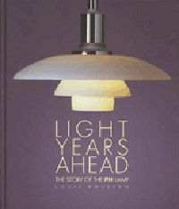 Light Years Ahead: The Story of the PH Lamp. by HENNINGSEN. Poulsen, Louis. : William Stout Architectural Books : Books on architecture, art, urban planning, graphic and industrial design, furniture and interior design, and landscape architecture.