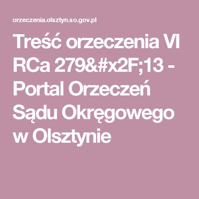 Treść orzeczenia VI RCa 279/13 - Portal Orzeczeń Sądu Okręgowego w Olsztynie