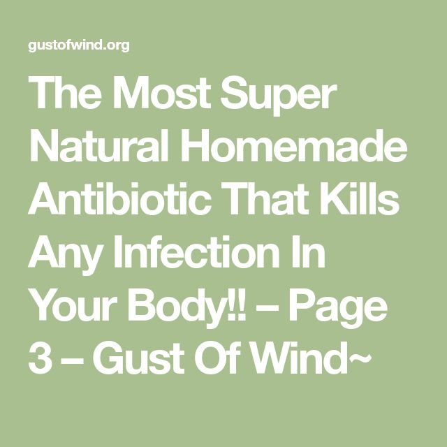 The Most Super Natural Homemade Antibiotic That Kills Any Infection In Your Body!! – Page 3 – Gust Of Wind~