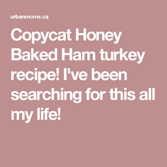 Copycat Honey Baked Ham turkey recipe! I've been searching for this all my life!