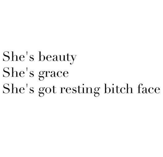 She's beauty. She's grace. She's gor resting bitch face.