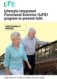 'Lifestyle-integrated Functional Exercise (LiFE) program to prevent falls: participant's manual' outlines the principles of the LiFE program and provides detailed descriptions of the strength and balance activities in the program.   It shows how the activities can be incorporated into an everyday routine and includes several stories of successful participants in the program.
