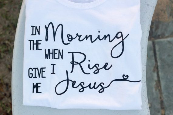 In the morning when I rise, give me Jesus womens t-shirt!  A great reminder of how we should start our day, with Jesus!!!  Made from a 50 percent