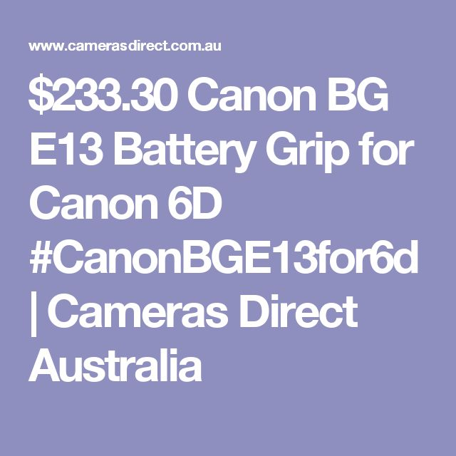 $233.30 Canon BG E13 Battery Grip for Canon 6D #CanonBGE13for6d | Cameras Direct Australia