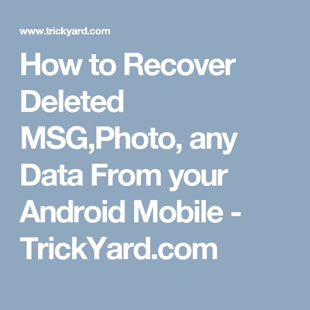 How to Recover Deleted MSG,Photo, any Data From your Android Mobile - TrickYard.com