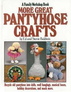 Thankfully they came out with a MORE Great Pantyhose Crafts book!  I was getting so tired of making the pantyhose crafts from my first book.
