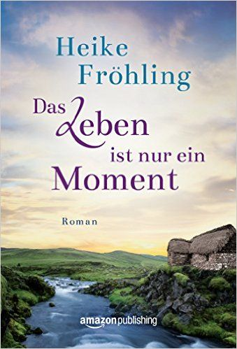 Das Leben ist nur ein Moment eBook: Heike Fröhling: Amazon.de: Kindle-Shop