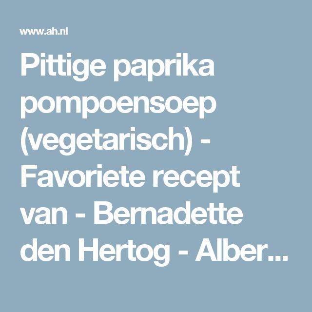 Pittige paprika pompoensoep (vegetarisch) - Favoriete recept van - Bernadette den Hertog - Albert Heijn