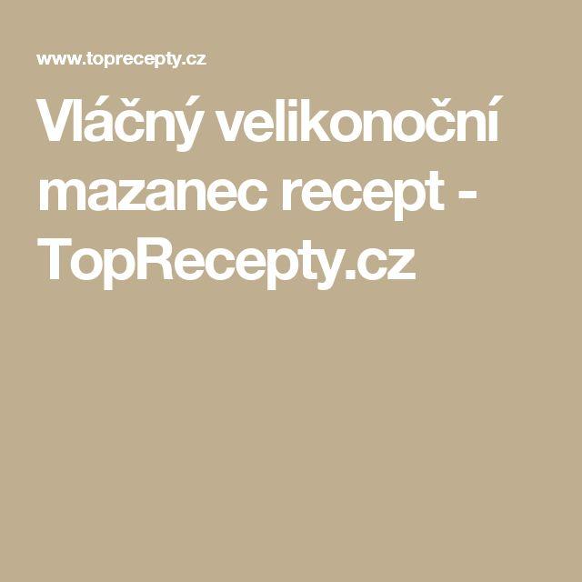 Vláčný velikonoční mazanec recept - TopRecepty.cz