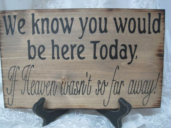 Rustic Wedding Sign Memorial We know you would be Here Today if Heaven Wasnt so Far Away. $25.00, via Etsy.
