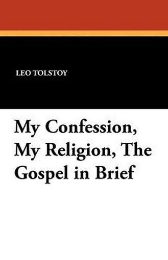 My Confession, My Religion, The Gospel in Brief, by Leo Tolstoy (Paperback)