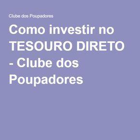 Como investir no TESOURO DIRETO - Clube dos Poupadores