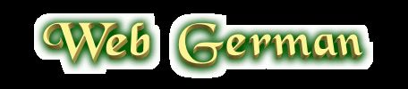 German Online Interactive - Chatting / Online Lernwelten / Grammatik / Texte / Geschichte / Germanistik / Nachschlagewerke / Lehrquellen / Kataloge / Suchmaschnen / Politik u. Aktuell / Humor, Spiele, Raetzel, Comics / Audio / Video / Musik / Virtuelle Wirklichkeit / Kultur, Freizeit u. Reisen / Cyber-Zeitschriften  / andere germanische Sprachen  / Sprachvereine / Geschäftsdeutsch / Sonstiges