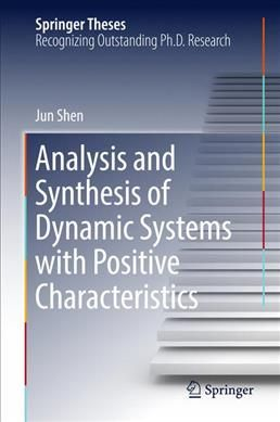 Analysis and Synthesis of Dynamic Systems With Positive Characteristics