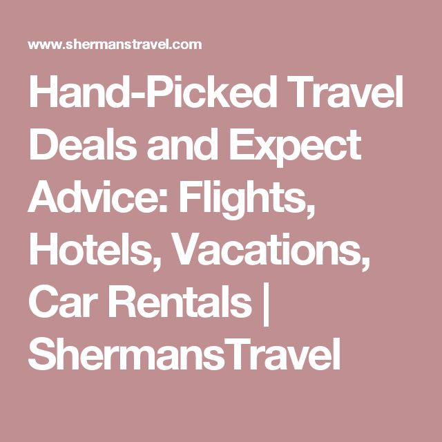 Hand-Picked Travel Deals and Expect Advice: Flights, Hotels, Vacations, Car Rentals | ShermansTravel