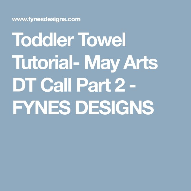 Toddler Towel Tutorial- May Arts DT Call Part 2 - FYNES DESIGNS