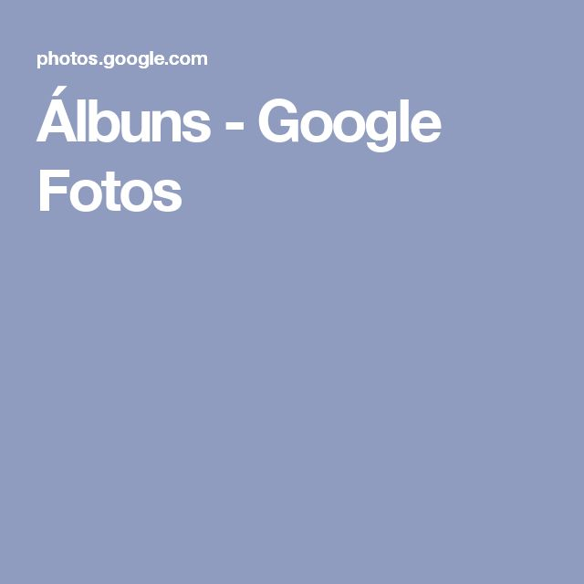 Álbuns - Google Fotos