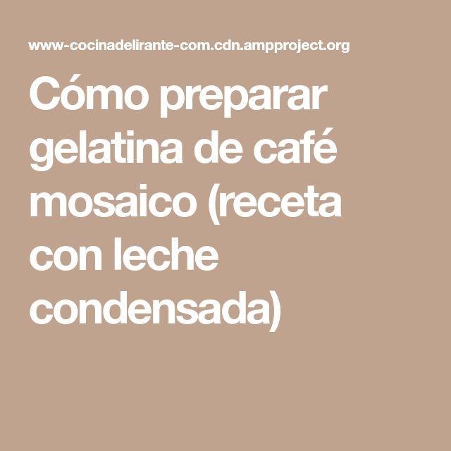 Cómo preparar gelatina de café mosaico (receta con leche condensada)