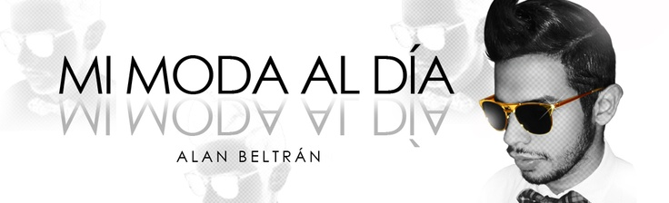 Mi Moda al Día, Blog de Alan Beltrán