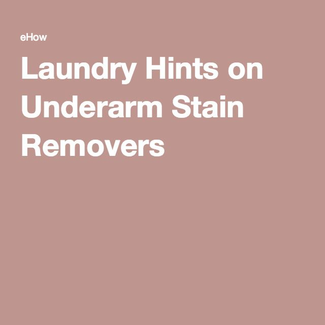 Laundry Hints on Underarm Stain Removers