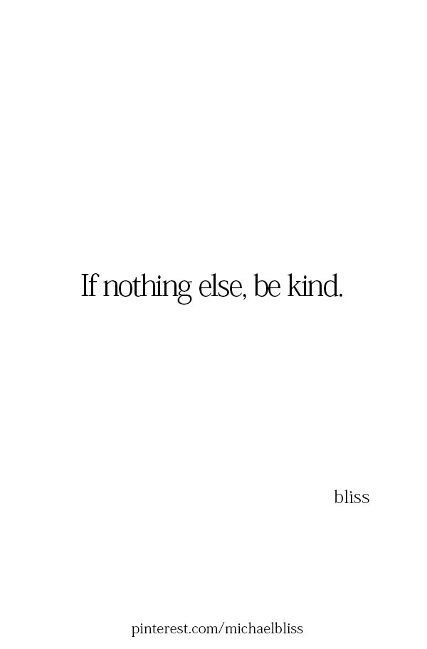 If nothing else, be kind