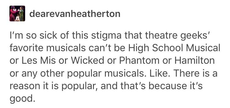 "THANK YOU!! liking musicals such as hamilton, bmc, deh, etc. ISN'T A BAD THING!! just because they're popular doesn't make you a ""fake theatre fan"" or whatever"