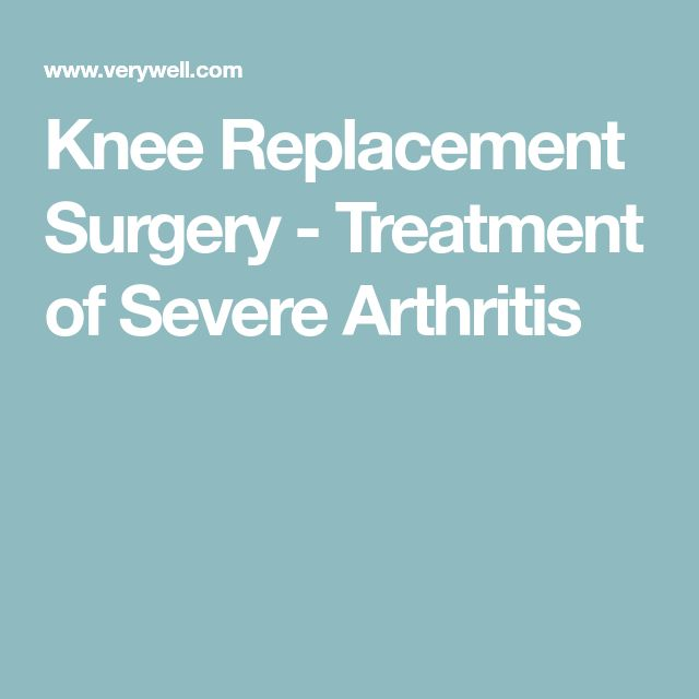 Knee Replacement Surgery - Treatment of Severe Arthritis