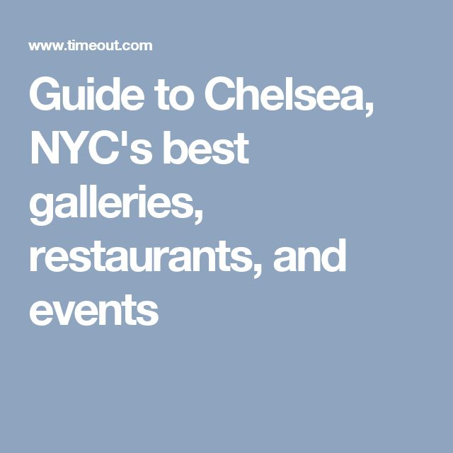 Guide to Chelsea, NYC's best galleries, restaurants, and events