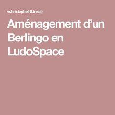 Aménagement d'un Berlingo en LudoSpace