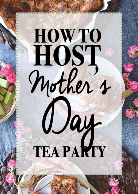 How To Host A Mothers Day Tea Party Mothers Day Tea Tea Party