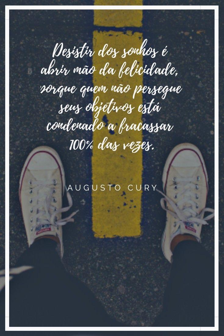 Frases Augusto Cury Precisamos Perseguir Nossos Mais Belos Sonhos