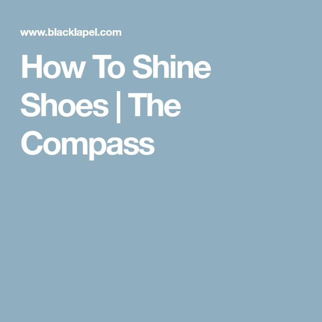 How To Shine Shoes | The Compass