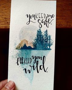 You keep me safe. I'll keep you wild. #watercolor #handlettering #mountains Hand lettered gift ideas, hand lettered bookmark ideas