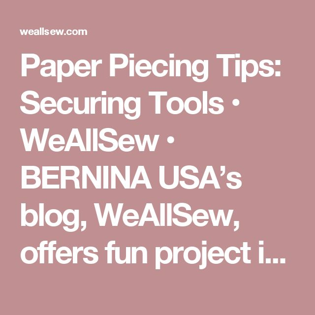 Paper Piecing Tips: Securing Tools • WeAllSew • BERNINA USA's blog, WeAllSew, offers fun project ideas, patterns, video tutorials and sewing tips for sewers and crafters of all ages and skill levels.