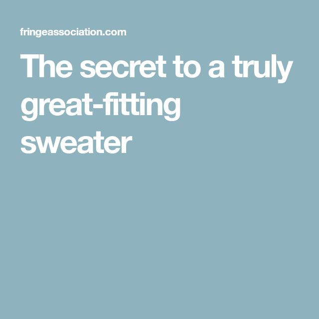 The secret to a truly great-fitting sweater