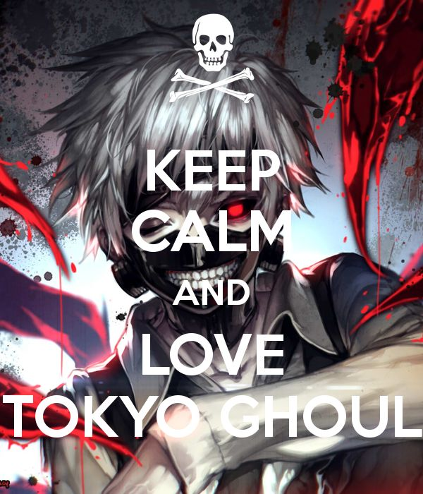 Keep Calm And Love Tokyo Ghoul