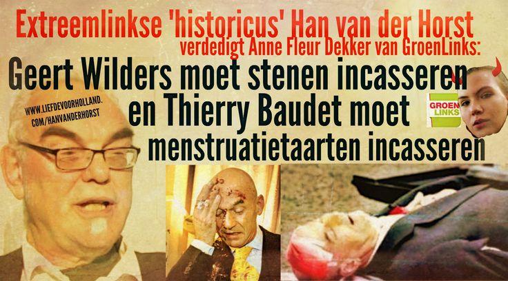 Op extreemlinkse gesubsidieerde (van belastinggeld van Henk en Ingrid!!) VARA (PvdA) haatblog Joop.nl werd door extreemlinkse 'historicus' Han van der Horst even tussen neus en lippen gezegd dat Geert Wilders gewoon 500 stenen moet incasseren van GroenLinks-gek Anne Fleur Dekker, en dat Thierry Baudet gewoon getaart mag worden MET menstruatiebloed erin (dat is eigenlijk een …