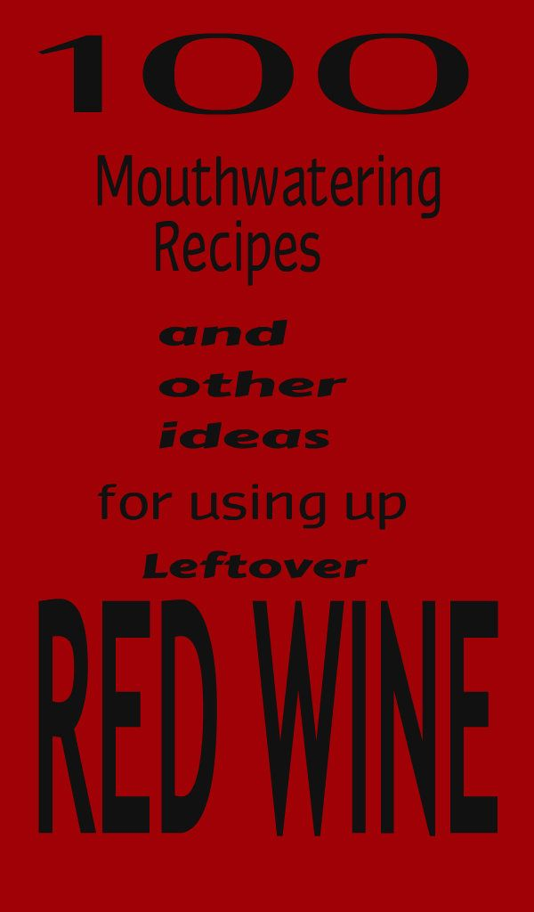 {100 recipes -and other ideas- for using up leftover red wine}
