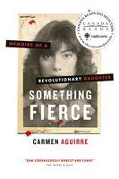 Something Fierce: Memoirs of a Revolutionary Daughter by Carmen Aguirre 2012 WINNER