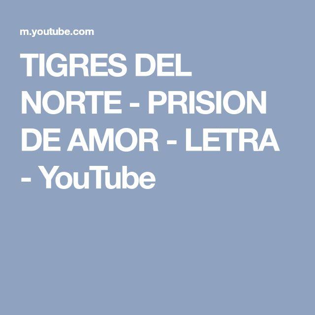 TIGRES DEL NORTE - PRISION DE AMOR - LETRA - YouTube