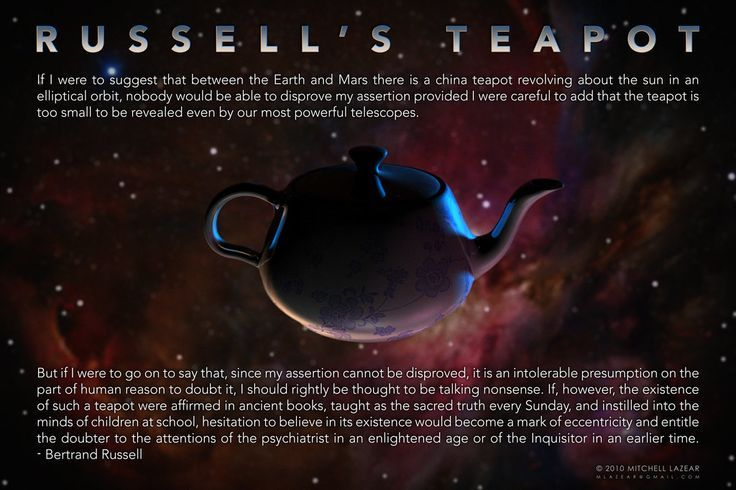 Russell's Teapot.  The irrationality of believing in things that can't be…