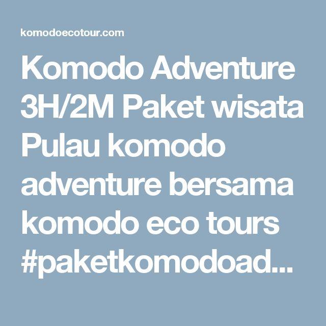 Komodo Adventure 3H/2M Paket wisata Pulau komodo adventure bersama komodo eco tours  #paketkomodoadventure #pulaukomodo #wisatakomodo #paketwisatakomodo #paketwisatapulaukomodo #komodoadventure #wisatakekomodo #paketwisatakekomodo  #floreskomodotour #liburankekomodo #tourkekomodo #tourkepulaukomodo #komodotour view-source:http://komodoecotour.com/komodo-adventure-3h-2m