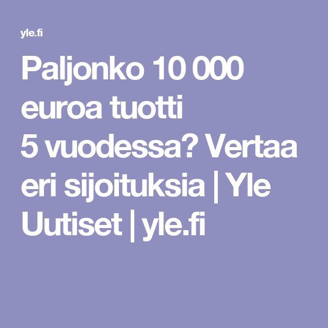 Paljonko 10 000 euroa tuotti 5vuodessa? Vertaa eri sijoituksia   Yle Uutiset   yle.fi