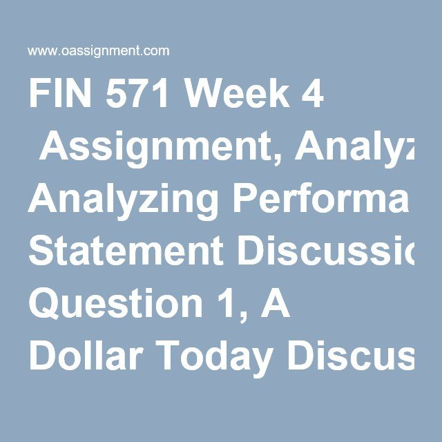 FIN 571 Week 4  Assignment, Analyzing Performa Statement Discussion Question 1, A Dollar Today Discussion Question 2, A Time Line Quiz (09 Questions and Answers)