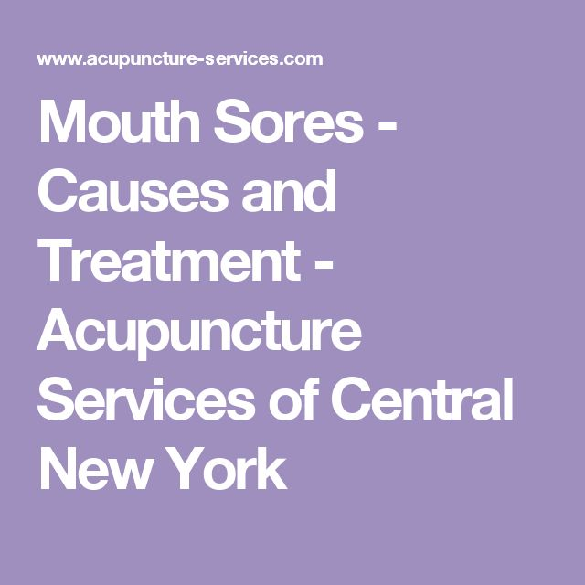 Mouth Sores - Causes and Treatment - Acupuncture Services of Central New York