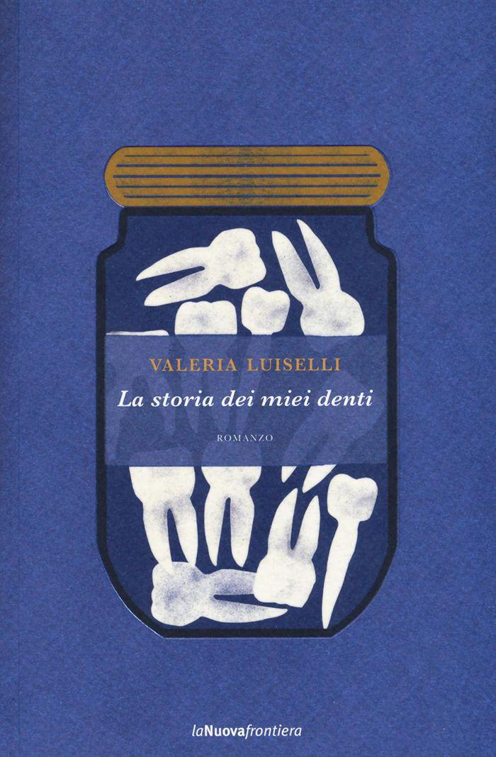 La storia dei miei denti di Valeria Luiselli