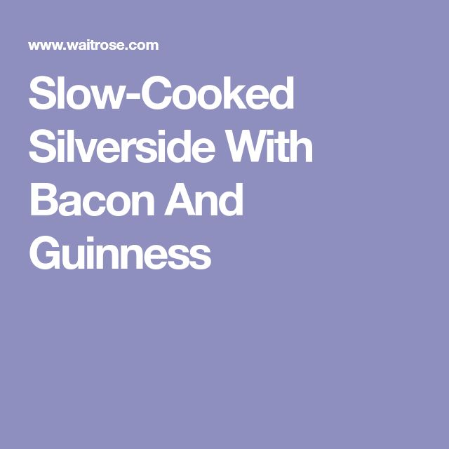Slow-Cooked Silverside With Bacon And Guinness