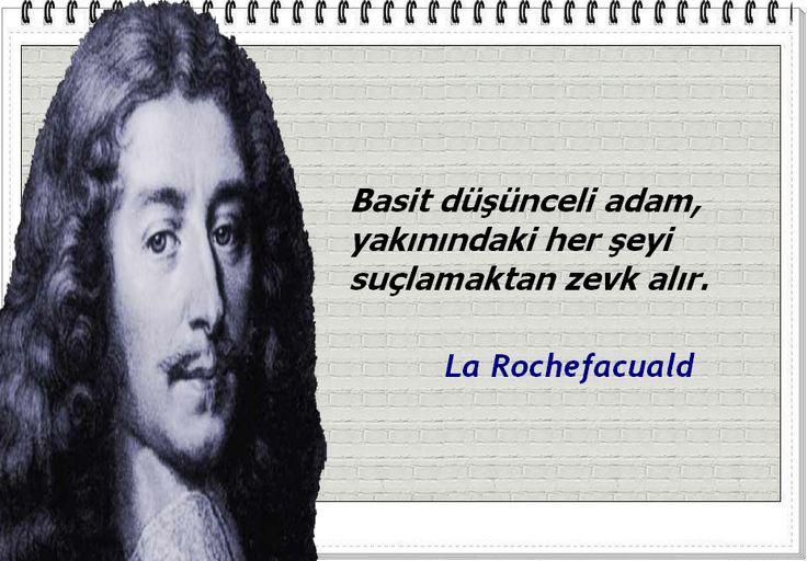 Basit düşünceli adam, yakınındaki her şeyi suçlamaktan zevk alır. -La Rochefacuald